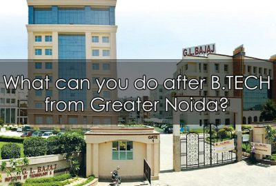What can you do after B.TECH from Greater Noida?