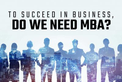 To Succeed In Business, Do We Need MBA?