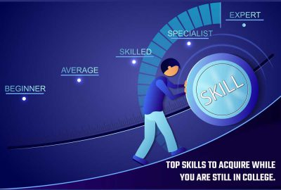Top Skills to acquire while you are still in college.